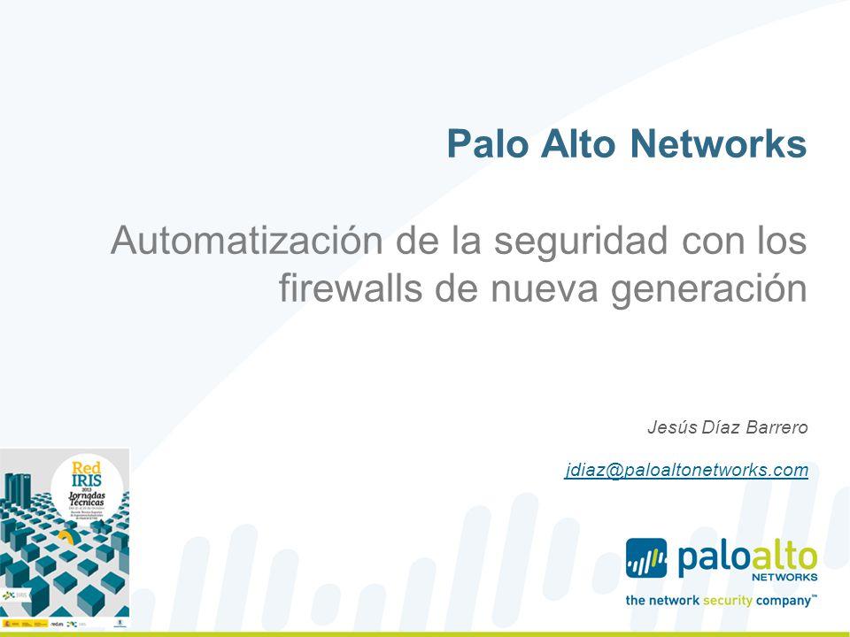 Palo Alto Networks Automatización de la seguridad con los firewalls de nueva generación Jesús Díaz Barrero jdiaz@paloaltonetworks.com