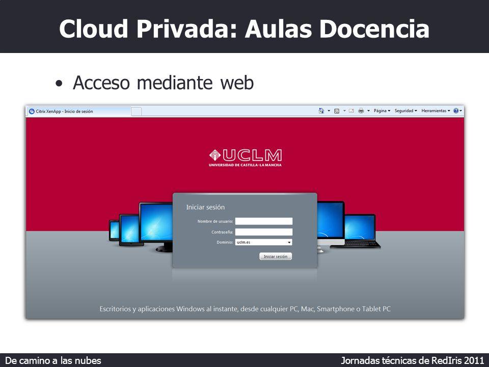 De camino a las nubes Jornadas técnicas de RedIris 2011 Cloud Privada: Aulas Docencia Acceso mediante web