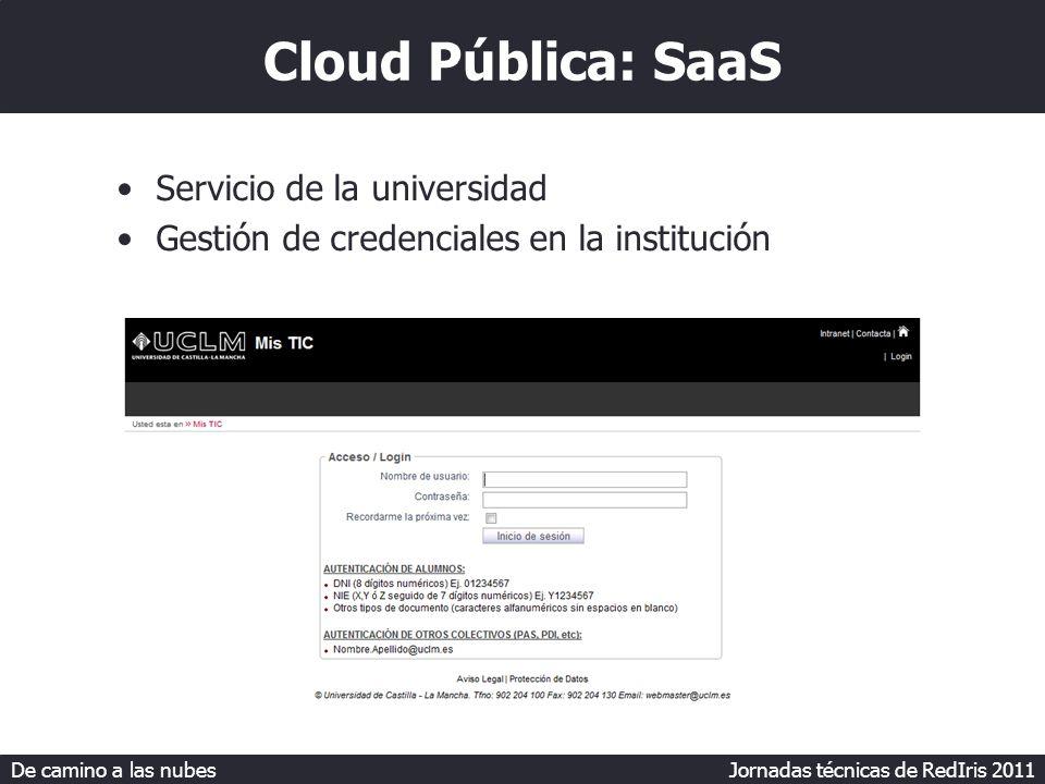 De camino a las nubes Jornadas técnicas de RedIris 2011 Cloud Pública: SaaS Servicio de la universidad Gestión de credenciales en la institución
