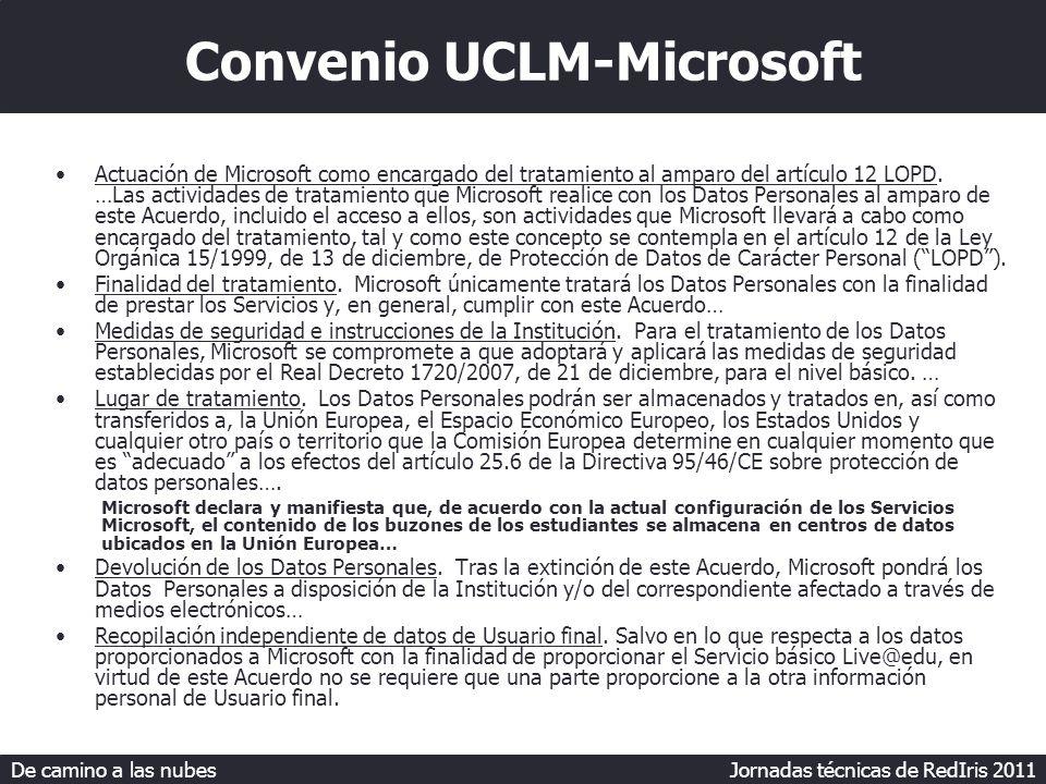 De camino a las nubes Jornadas técnicas de RedIris 2011 Convenio UCLM-Microsoft Actuación de Microsoft como encargado del tratamiento al amparo del artículo 12 LOPD.