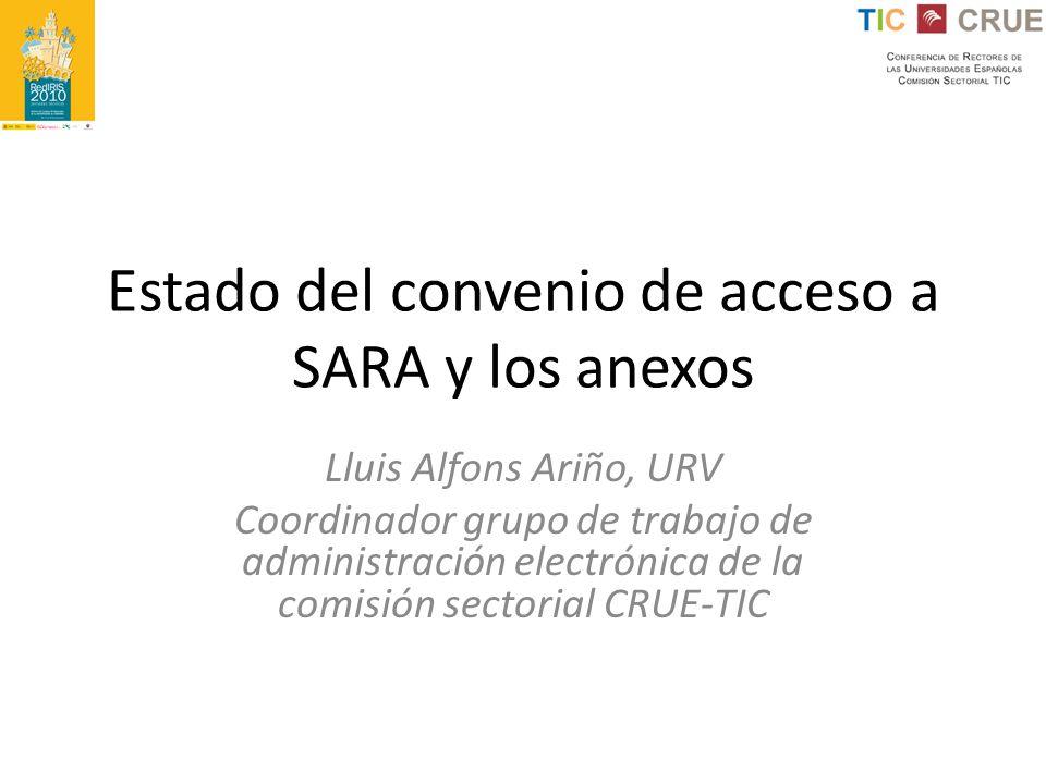 Estado del convenio de acceso a SARA y los anexos Lluis Alfons Ariño, URV Coordinador grupo de trabajo de administración electrónica de la comisión se