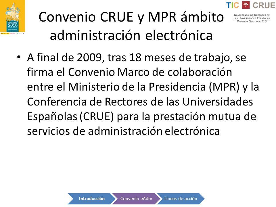 Convenio CRUE y MPR ámbito administración electrónica A final de 2009, tras 18 meses de trabajo, se firma el Convenio Marco de colaboración entre el M
