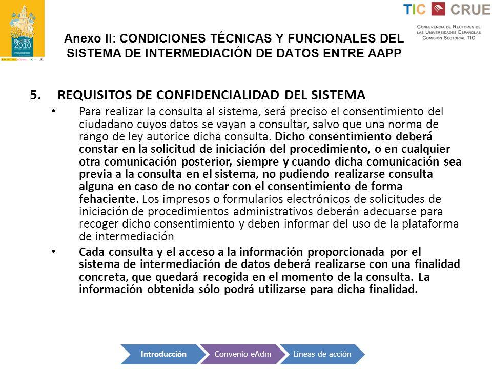 Anexo II: CONDICIONES TÉCNICAS Y FUNCIONALES DEL SISTEMA DE INTERMEDIACIÓN DE DATOS ENTRE AAPP 5.REQUISITOS DE CONFIDENCIALIDAD DEL SISTEMA Para reali