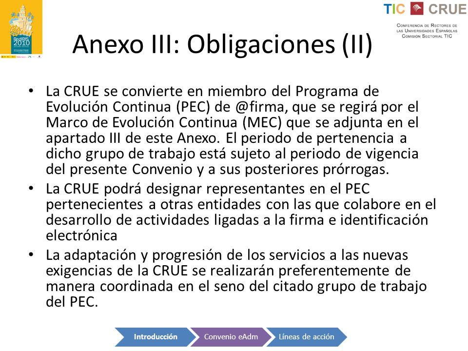 Anexo III: Obligaciones (II) La CRUE se convierte en miembro del Programa de Evolución Continua (PEC) de @firma, que se regirá por el Marco de Evoluci