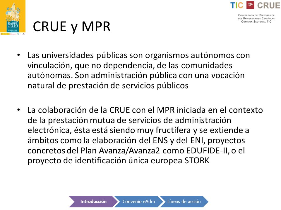 CRUE y MPR Las universidades públicas son organismos autónomos con vinculación, que no dependencia, de las comunidades autónomas. Son administración p