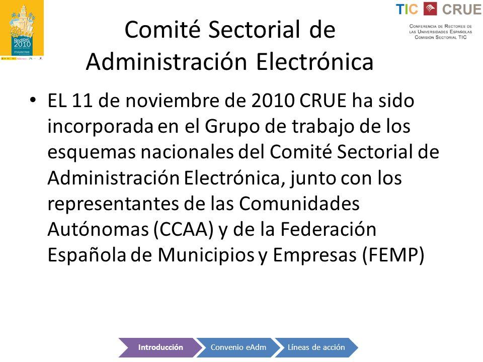 Comité Sectorial de Administración Electrónica EL 11 de noviembre de 2010 CRUE ha sido incorporada en el Grupo de trabajo de los esquemas nacionales d