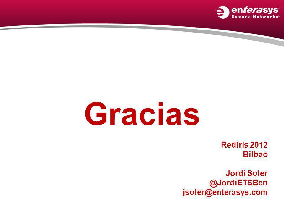 Gracias RedIris 2012 Bilbao Jordi Soler @JordiETSBcn jsoler@enterasys.com