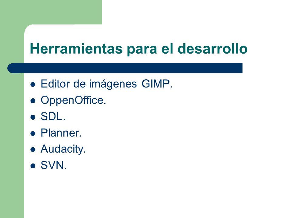 Herramientas para el desarrollo Editor de imágenes GIMP. OppenOffice. SDL. Planner. Audacity. SVN.