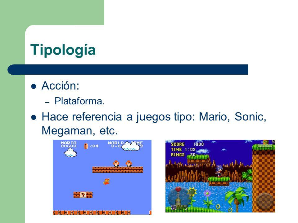 Tipología Acción: – Plataforma. Hace referencia a juegos tipo: Mario, Sonic, Megaman, etc.