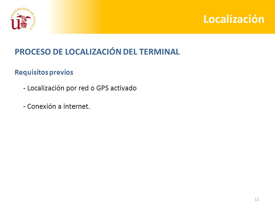 11 Localización PROCESO DE LOCALIZACIÓN DEL TERMINAL - Localización por red o GPS activado - Conexión a internet.