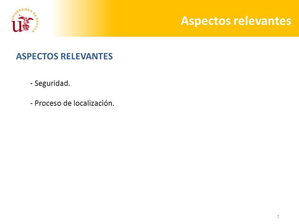 7 Aspectos relevantes ASPECTOS RELEVANTES - Seguridad. - Proceso de localización.