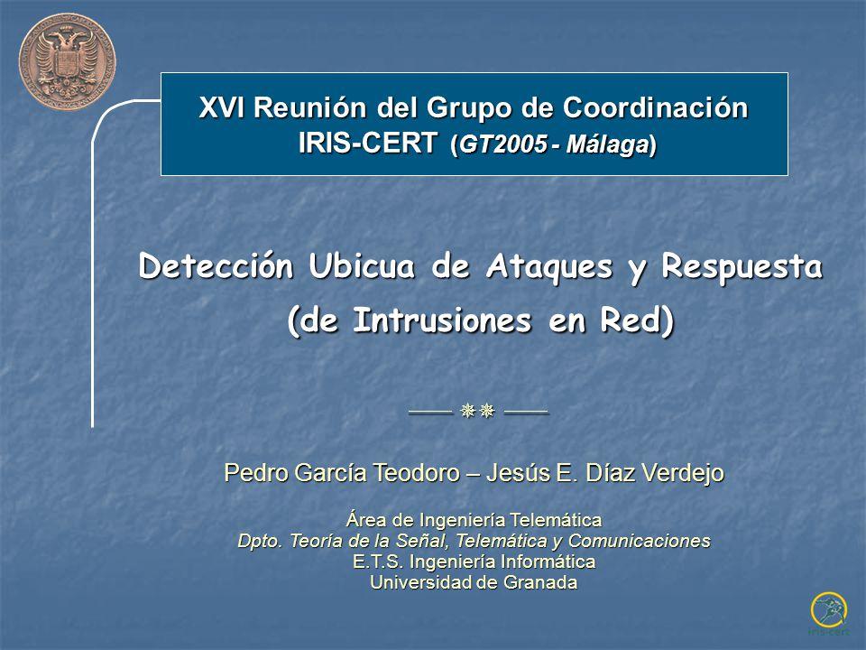Detección Ubicua de Ataques y Respuesta (de Intrusiones en Red) Pedro García Teodoro – Jesús E.