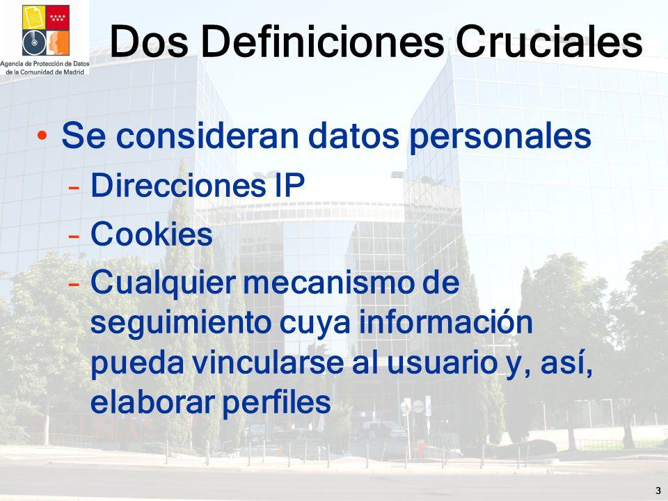 3 Se consideran datos personales –Direcciones IP –Cookies –Cualquier mecanismo de seguimiento cuya información pueda vincularse al usuario y, así, elaborar perfiles