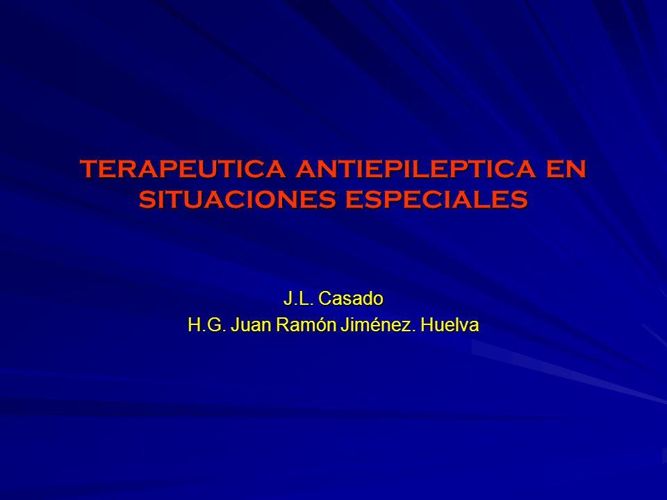 TERAPEUTICA ANTIEPILEPTICA EN SITUACIONES ESPECIALES J.L. Casado H.G. Juan Ramón Jiménez. Huelva