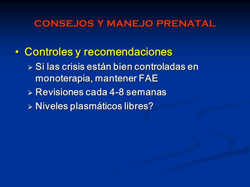 CONSEJOS Y MANEJO PRENATAL Controles y recomendacionesControles y recomendaciones Si las crisis están bien controladas en monoterapia, mantener FAE Si