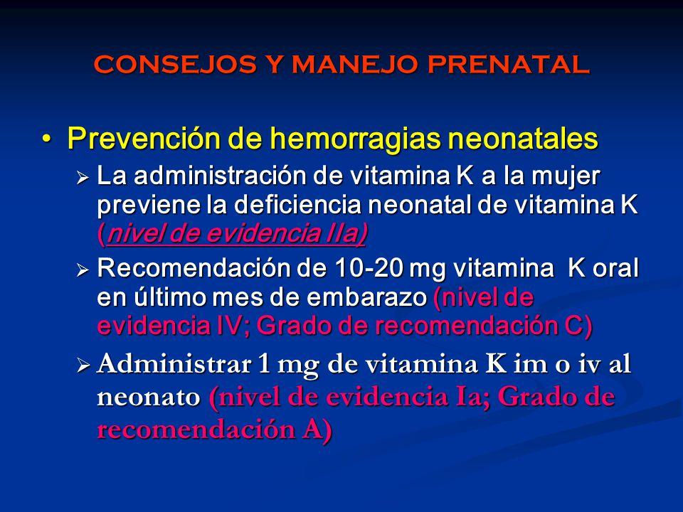 CONSEJOS Y MANEJO PRENATAL Prevención de hemorragias neonatalesPrevención de hemorragias neonatales La administración de vitamina K a la mujer previen