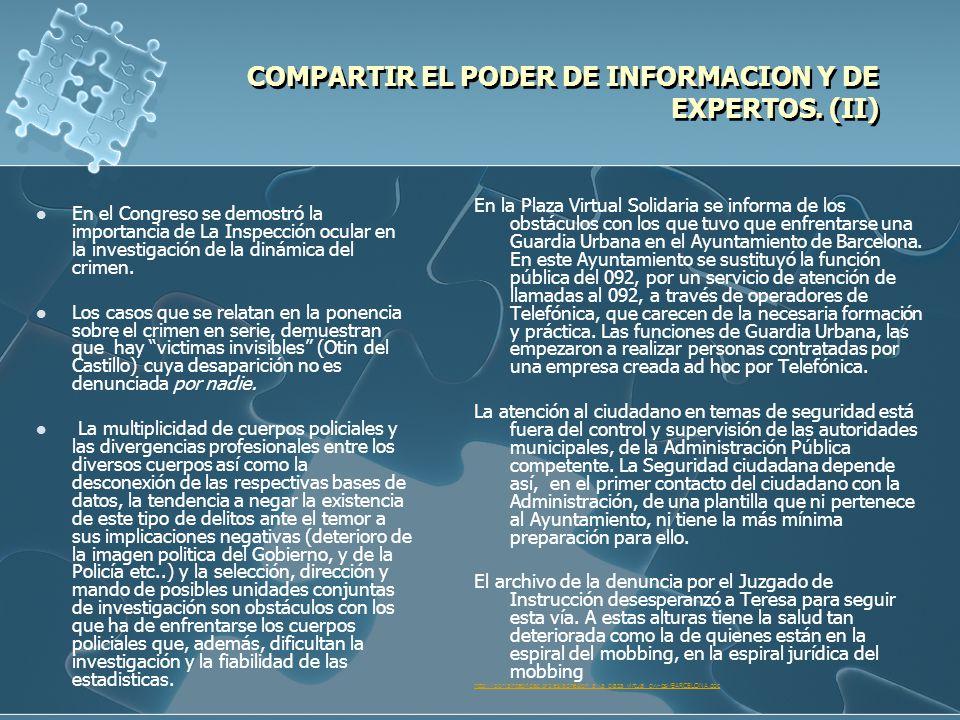 COMPARTIR EL PODER DE INFORMACION Y DE EXPERTOS. (II) COMPARTIR EL PODER DE INFORMACION Y DE EXPERTOS. (II) En el Congreso se demostró la importancia