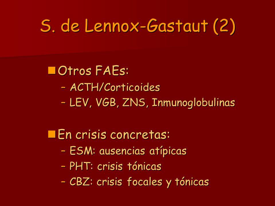S. de Lennox-Gastaut (2) Otros FAEs: Otros FAEs: –ACTH/Corticoides –LEV, VGB, ZNS, Inmunoglobulinas En crisis concretas: En crisis concretas: –ESM: au