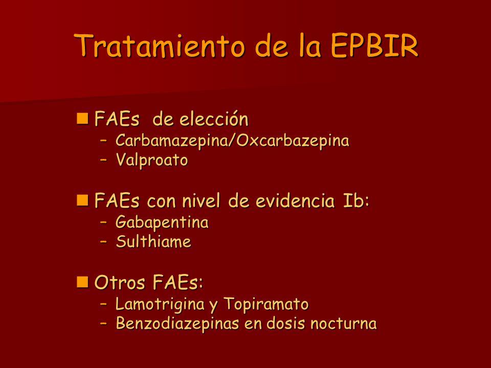 Tratamiento de la EPBIR FAEs de elección FAEs de elección –Carbamazepina/Oxcarbazepina –Valproato FAEs con nivel de evidencia Ib: FAEs con nivel de ev