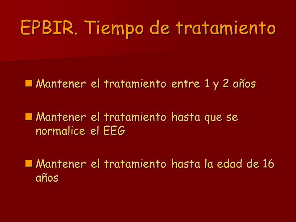 EPBIR. Tiempo de tratamiento Mantener el tratamiento entre 1 y 2 años Mantener el tratamiento entre 1 y 2 años Mantener el tratamiento hasta que se no