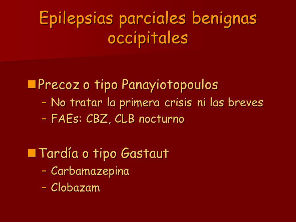 Epilepsias parciales benignas occipitales Precoz o tipo Panayiotopoulos Precoz o tipo Panayiotopoulos –No tratar la primera crisis ni las breves –FAEs
