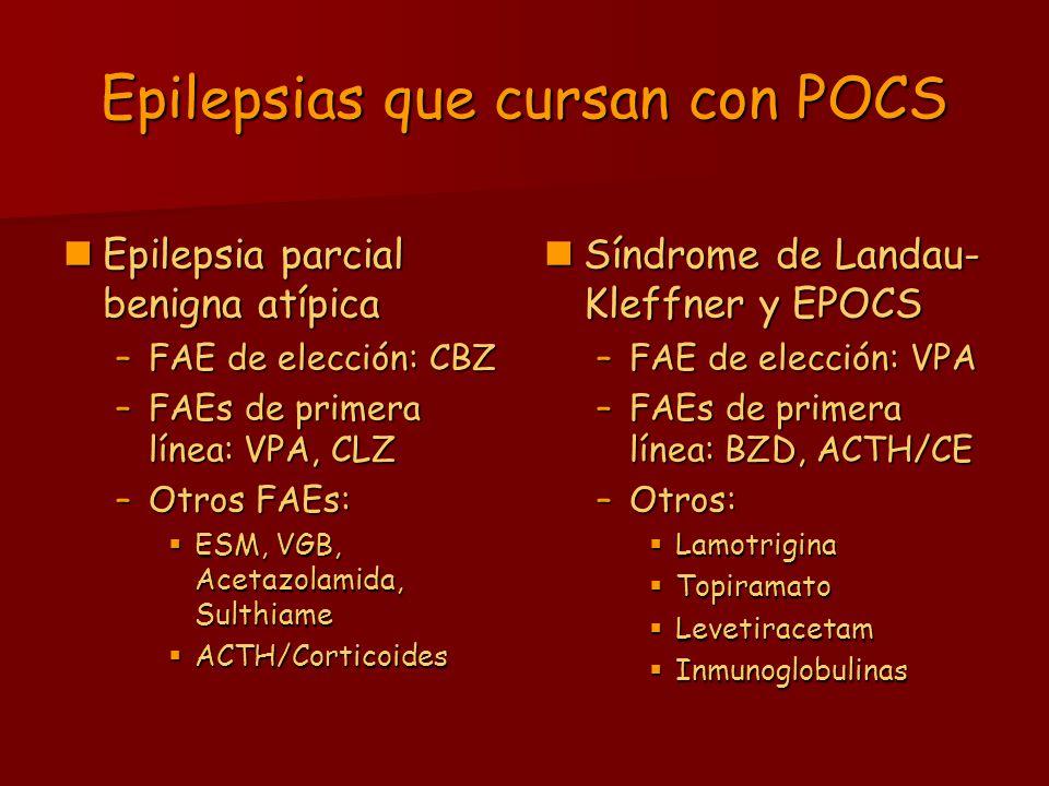Epilepsias que cursan con POCS Epilepsia parcial benigna atípica Epilepsia parcial benigna atípica –FAE de elección: CBZ –FAEs de primera línea: VPA,
