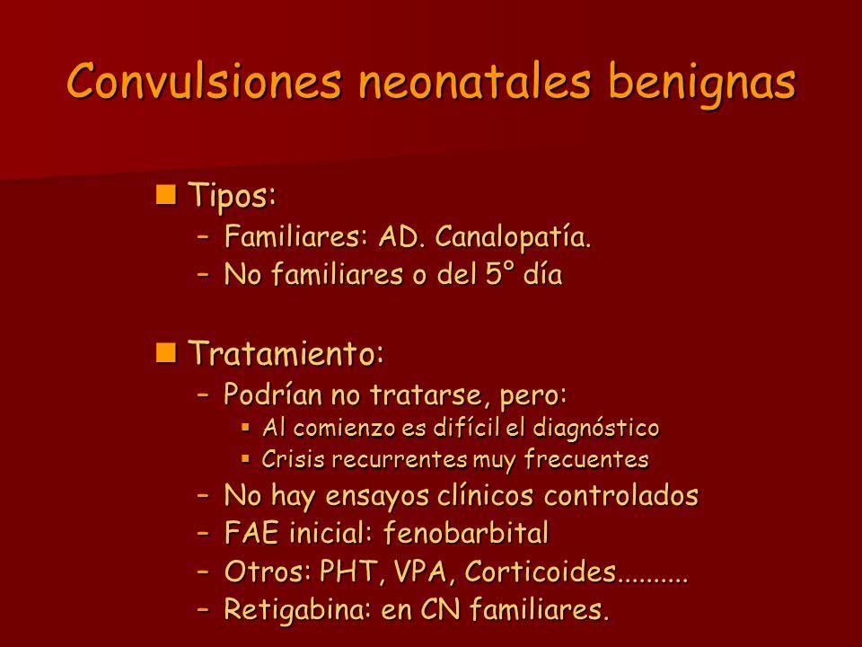 Convulsiones neonatales benignas Tipos: Tipos: –Familiares: AD. Canalopatía. –No familiares o del 5° día Tratamiento: Tratamiento: –Podrían no tratars