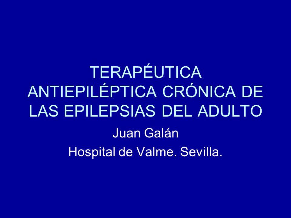 TERAPÉUTICA ANTIEPILÉPTICA CRÓNICA DE LAS EPILEPSIAS DEL ADULTO Juan Galán Hospital de Valme. Sevilla.