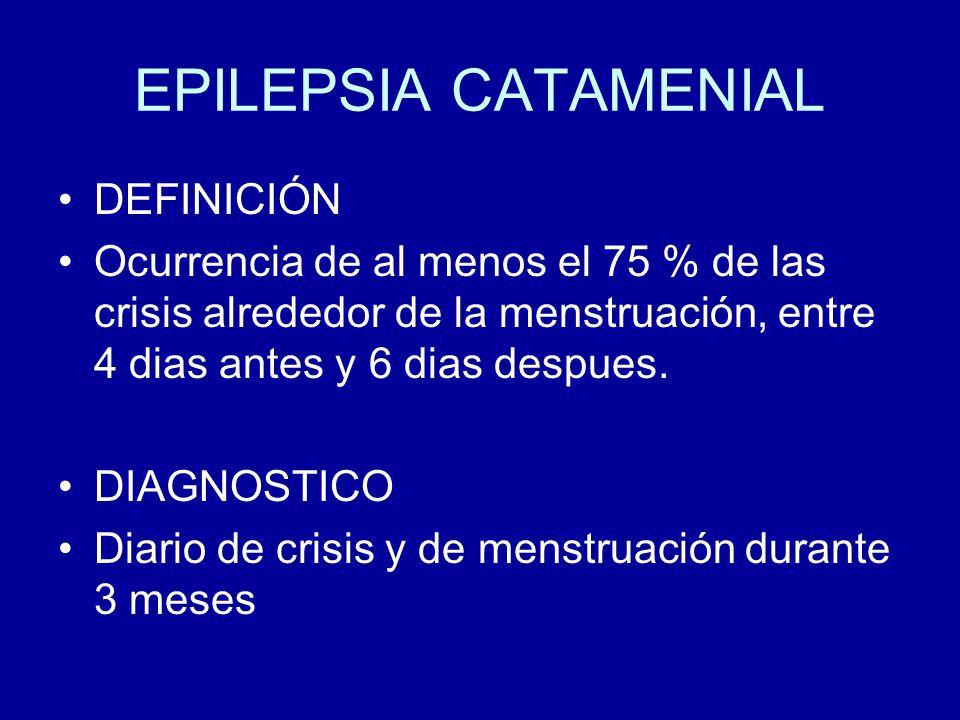 EPILEPSIA CATAMENIAL DEFINICIÓN Ocurrencia de al menos el 75 % de las crisis alrededor de la menstruación, entre 4 dias antes y 6 dias despues. DIAGNO