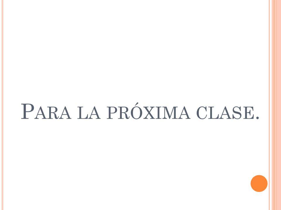 P ARA LA PRÓXIMA CLASE.