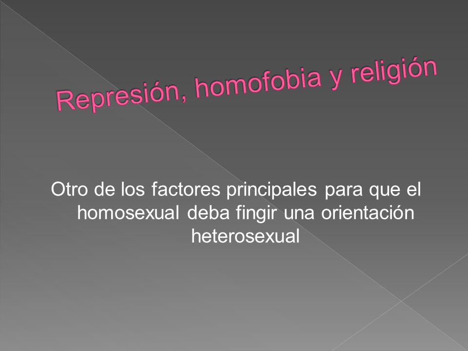 Otro de los factores principales para que el homosexual deba fingir una orientación heterosexual