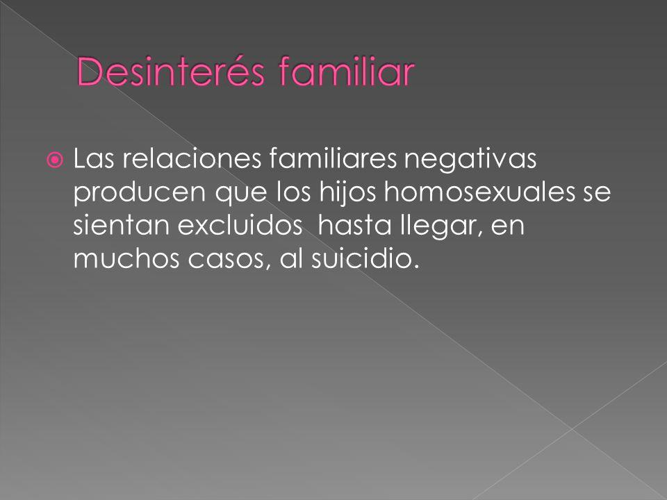 Las relaciones familiares negativas producen que los hijos homosexuales se sientan excluidos hasta llegar, en muchos casos, al suicidio.