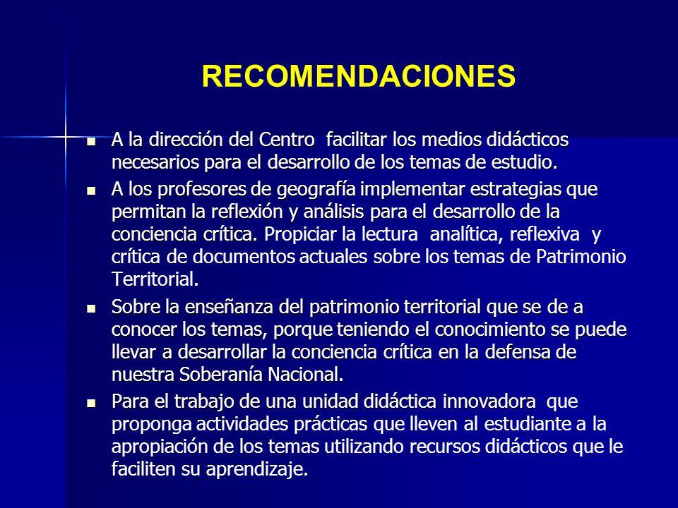 RECOMENDACIONES A la dirección del Centro facilitar los medios didácticos necesarios para el desarrollo de los temas de estudio. A la dirección del Ce