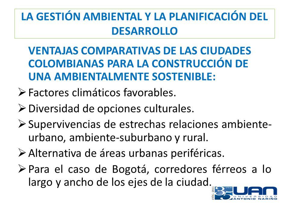 LA GESTIÓN AMBIENTAL Y LA PLANIFICACIÓN DEL DESARROLLO VENTAJAS COMPARATIVAS DE LAS CIUDADES COLOMBIANAS PARA LA CONSTRUCCIÓN DE UNA AMBIENTALMENTE SO
