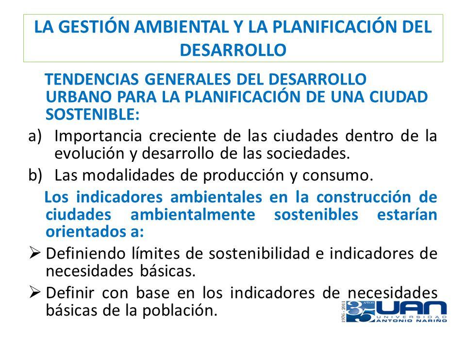 LA GESTIÓN AMBIENTAL Y LA PLANIFICACIÓN DEL DESARROLLO TENDENCIAS GENERALES DEL DESARROLLO URBANO PARA LA PLANIFICACIÓN DE UNA CIUDAD SOSTENIBLE: a)Im