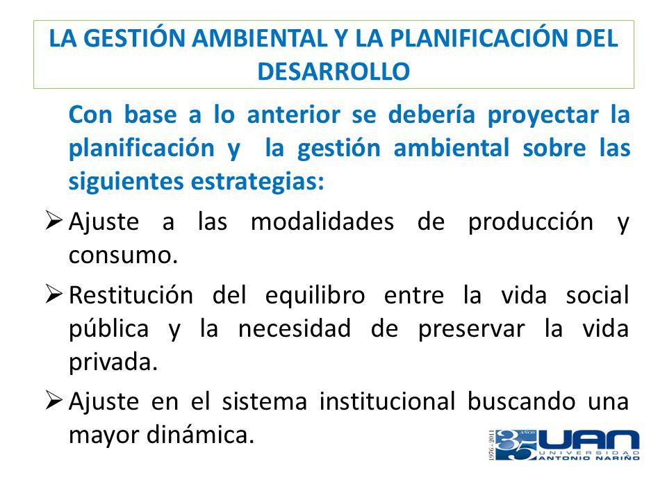 LA GESTIÓN AMBIENTAL Y LA PLANIFICACIÓN DEL DESARROLLO Con base a lo anterior se debería proyectar la planificación y la gestión ambiental sobre las s