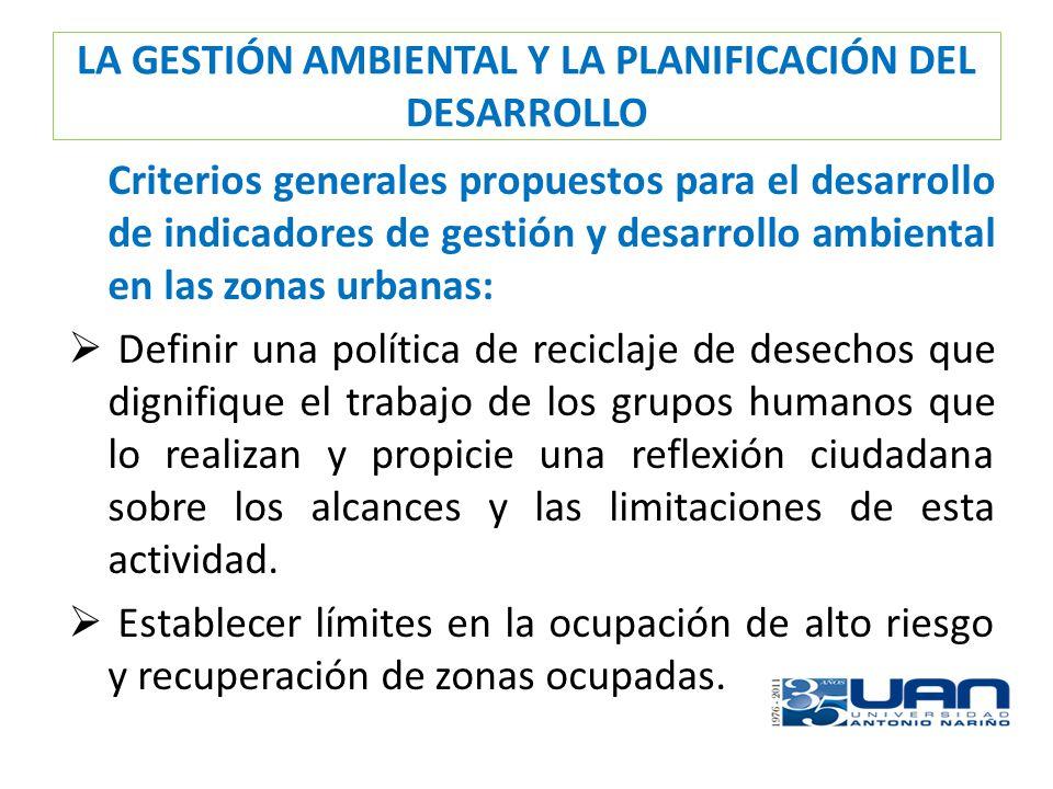LA GESTIÓN AMBIENTAL Y LA PLANIFICACIÓN DEL DESARROLLO Criterios generales propuestos para el desarrollo de indicadores de gestión y desarrollo ambien