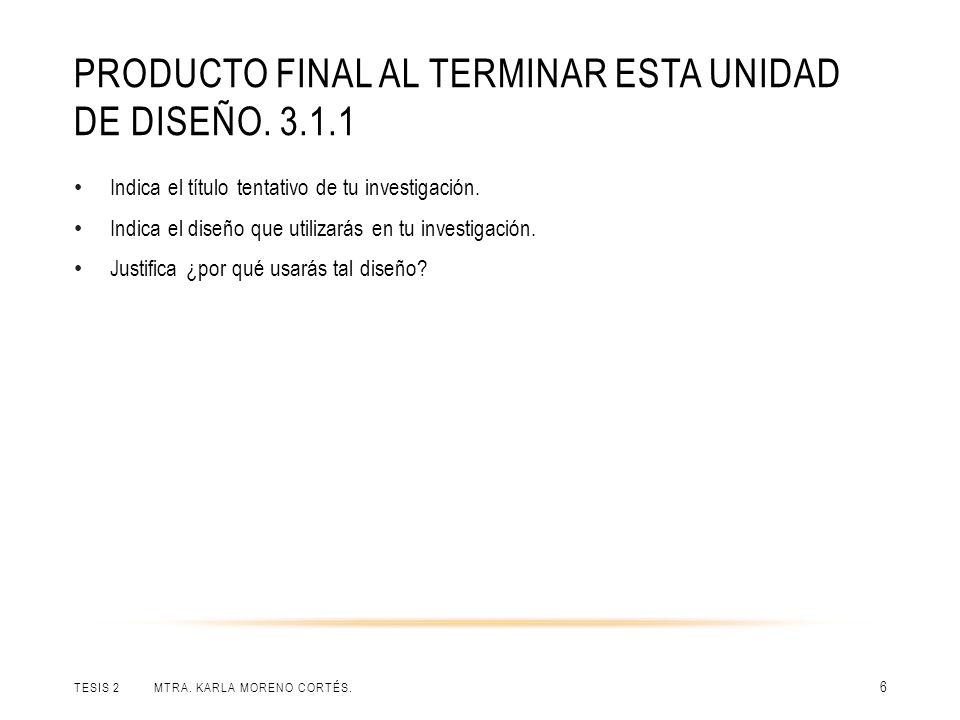 PRODUCTO FINAL AL TERMINAR ESTA UNIDAD DE DISEÑO.3.1.1 TESIS 2 MTRA.