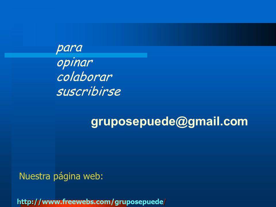 para opinar colaborar suscribirse gruposepuede@gmail.com Nuestra página web: http:/// http://www.freewebs.com/gruposepuede/
