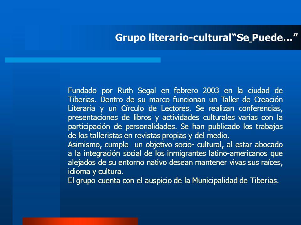 Fundado por Ruth Segal en febrero 2003 en la ciudad de Tiberias. Dentro de su marco funcionan un Taller de Creación Literaria y un Círculo de Lectores