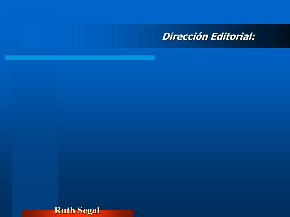 Dirección Editorial: Ruth Segal