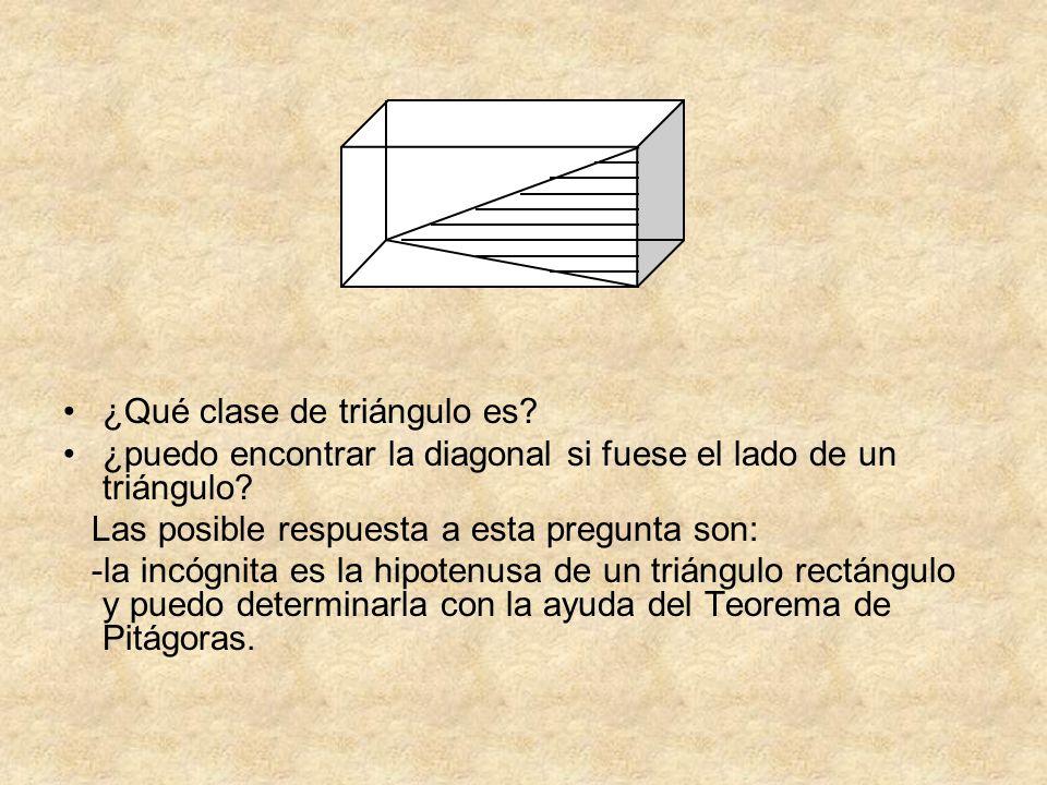 ¿Qué clase de triángulo es? ¿puedo encontrar la diagonal si fuese el lado de un triángulo? Las posible respuesta a esta pregunta son: -la incógnita es