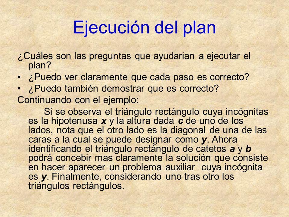 Ejecución del plan ¿Cuáles son las preguntas que ayudarian a ejecutar el plan? ¿Puedo ver claramente que cada paso es correcto? ¿Puedo también demostr