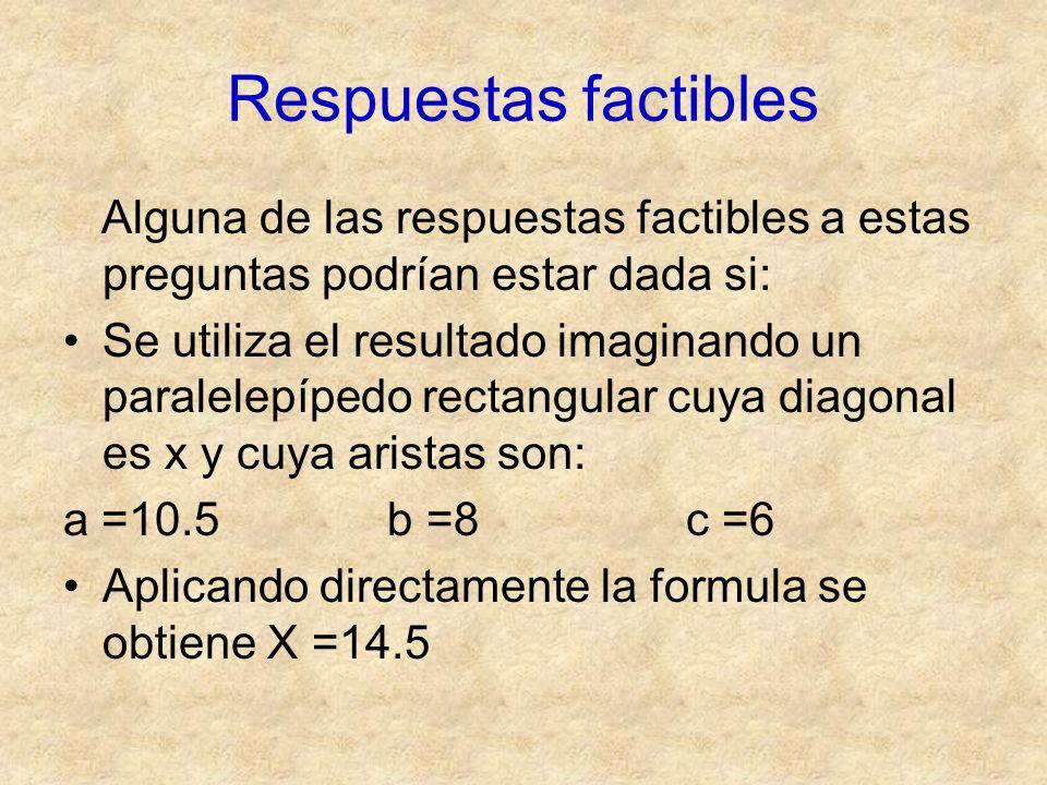 Respuestas factibles Alguna de las respuestas factibles a estas preguntas podrían estar dada si: Se utiliza el resultado imaginando un paralelepípedo