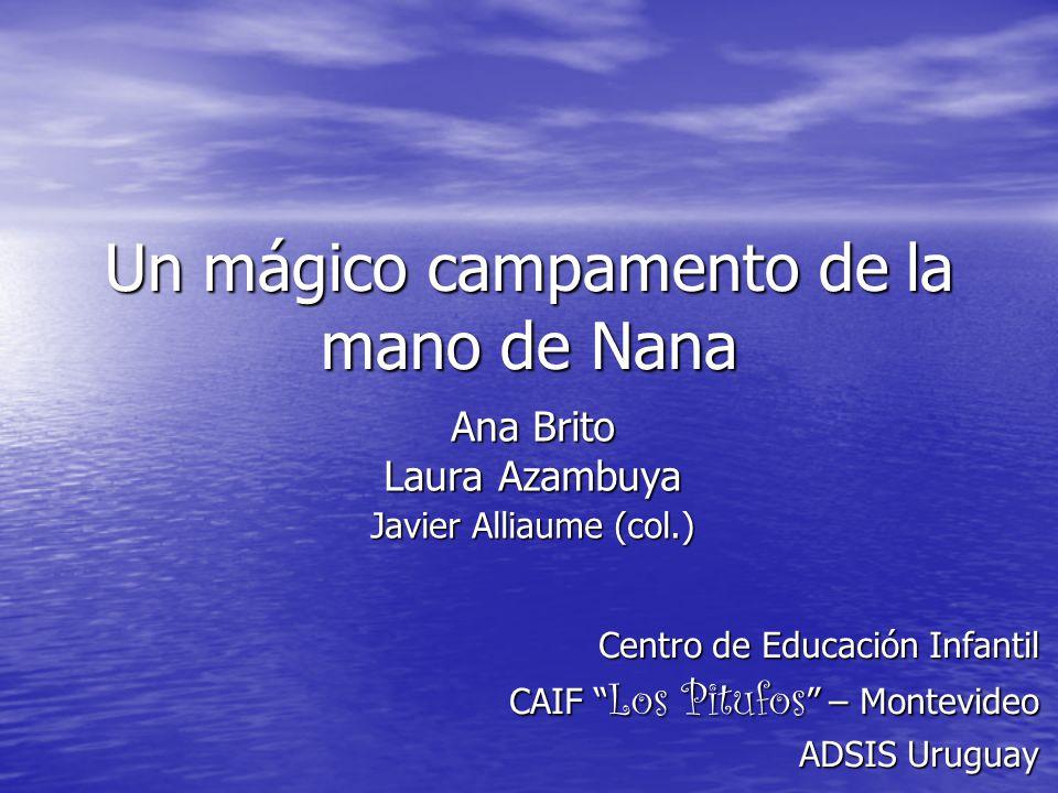 Un mágico campamento de la mano de Nana Ana Brito Laura Azambuya Javier Alliaume (col.) Centro de Educación Infantil CAIF Los Pitufos – Montevideo ADS