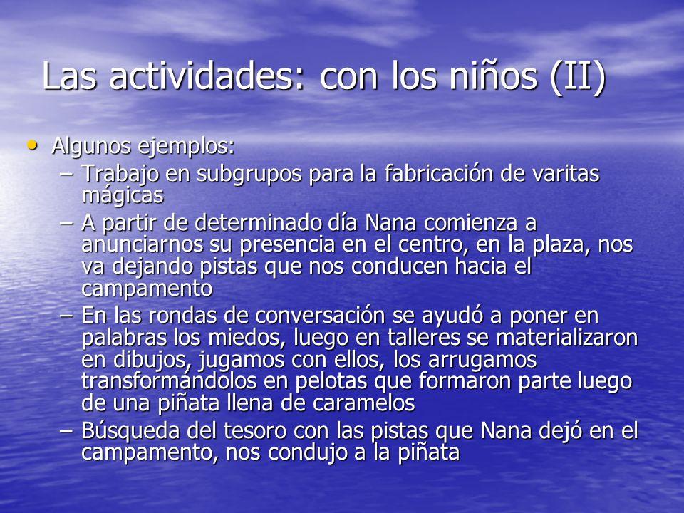 Las actividades: con los niños (II) Algunos ejemplos: Algunos ejemplos: –Trabajo en subgrupos para la fabricación de varitas mágicas –A partir de dete