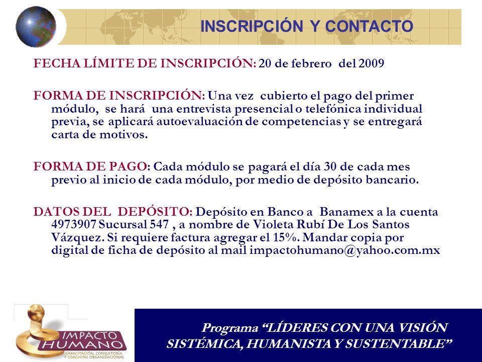 FECHA LÍMITE DE INSCRIPCIÓN: 20 de febrero del 2009 FORMA DE INSCRIPCIÓN: Una vez cubierto el pago del primer módulo, se hará una entrevista presencia
