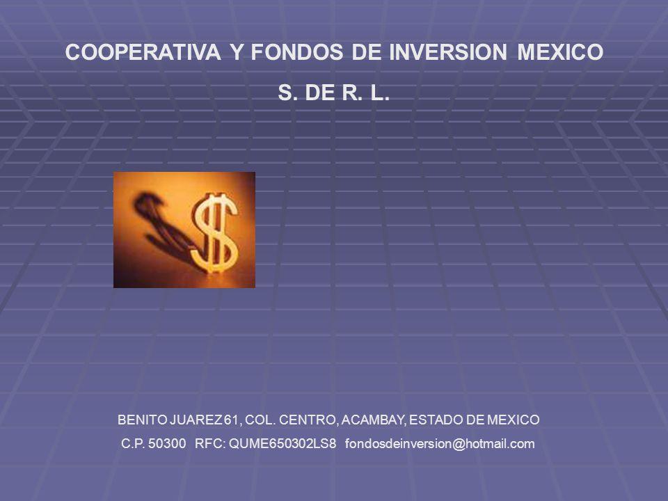 COOPERATIVA Y FONDOS DE INVERSION MEXICO S. DE R. L. BENITO JUAREZ 61, COL. CENTRO, ACAMBAY, ESTADO DE MEXICO C.P. 50300 RFC: QUME650302LS8 fondosdein