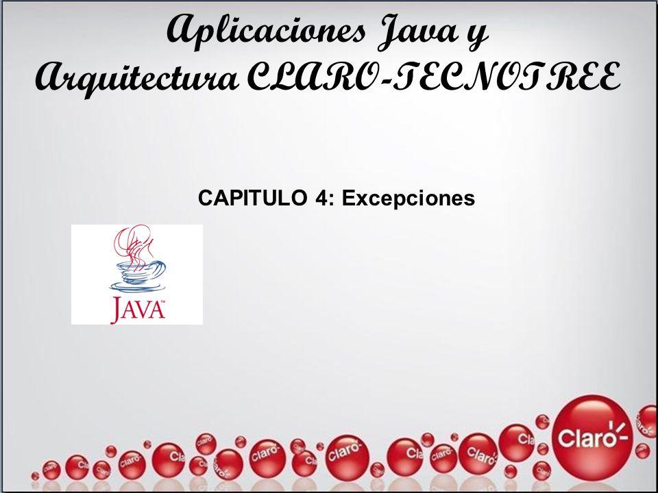 Aplicaciones Java y Arquitectura CLARO-TECNOTREE CAPITULO 4: Excepciones
