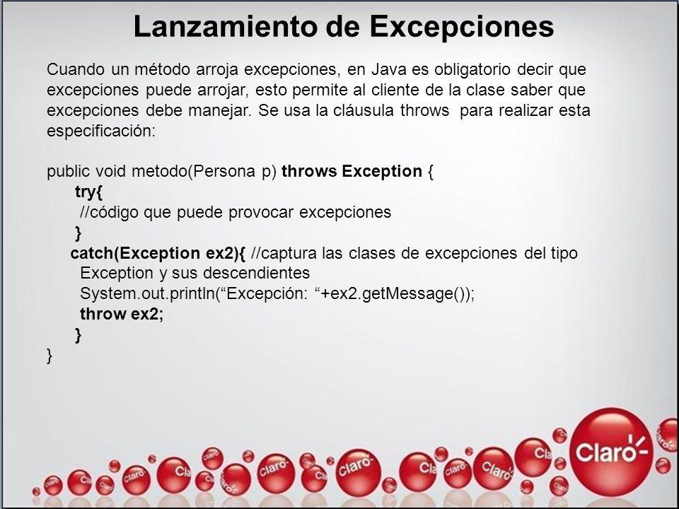 Lanzamiento de Excepciones Cuando un método arroja excepciones, en Java es obligatorio decir que excepciones puede arrojar, esto permite al cliente de